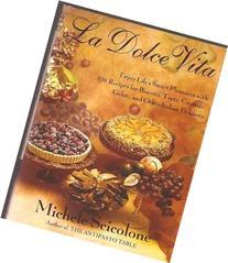 La dolce vita: Enjoy life's sweet pleasures with 170 recipes