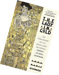 The Lady in Gold: The Extraordinary Tale of Gustav Klimt's