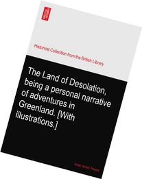 The Land of Desolation, being a personal narrative of