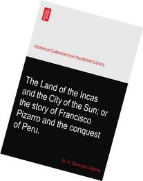 The Land of the Incas and the City of the Sun; or the story