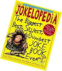Jokelopedia: The Biggest, Best, Silliest, Dumbest Joke Book