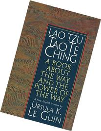 Lao Tzu : Tao Te Ching : A Book About the Way and the Power