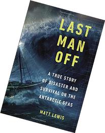 Last Man Off: A True Story of Disaster and Survival on the