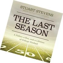The Last Season :  A Father, a Son, and a Lifetime of