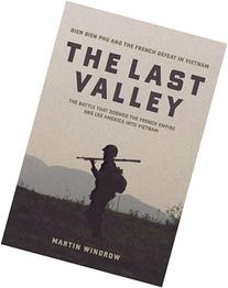 The Last Valley: Dien Bien Phu and the French Defeat in