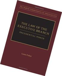 The Law of the Executive Branch Presidential Power