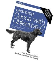 Learning Cocoa with Objective-C: Developing for the Mac and