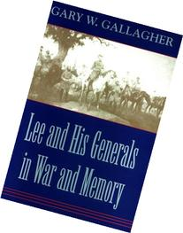 Lee and His Generals in War and Memory