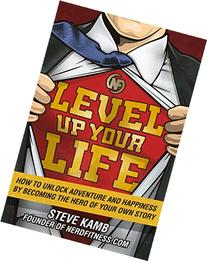 Level Up Your Life: How to Unlock Adventure and Happiness by