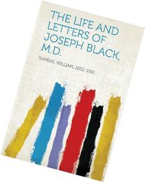 The Life and Letters of Joseph Black, M.D