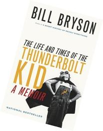 The Life and Times of the Thunderbolt Kid: A Memoir by Bill