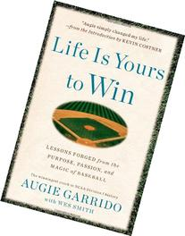 Life Is Yours to Win: Lessons Forged from the Purpose,