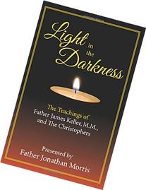 Light in the Darkness: The Teaching of Fr. James Keller, M.M