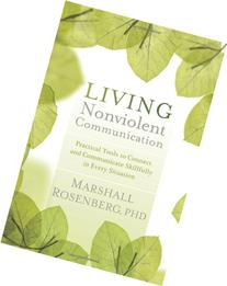 Living Nonviolent Communication: Practical Tools to Connect