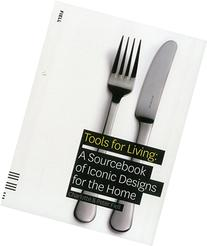 Tools for Living: A Sourcebook of Iconic Designs for the