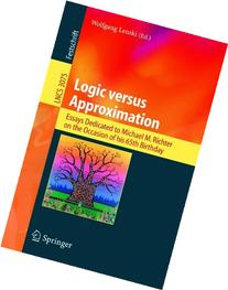 Logic versus Approximation: Essays Dedicated to Michael M.