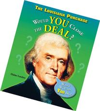 The Louisiana Purchase: Would You Close the Deal