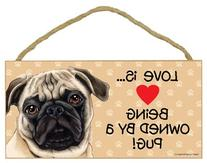 """Love is being owned by a Pug  5"""" x 10"""" MDF Wood Sign"""