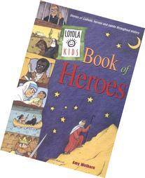 Loyola Kids Book of Heroes: Stories of Catholic Heroes and