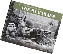 THE M1 GARAND: Classic American Small Arms at War