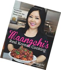 Maangchi's Real Korean Cooking: Authentic Dishes for the