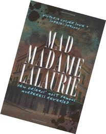 Mad Madame Lalaurie: New Orleans's Most Famous Murderess