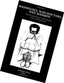Madhouses, Mad Doctors and Madmen