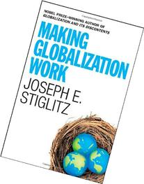 globalization by joseph stiglitz Globalization and its discontents is a book published in 2002 by the 2001 nobel laureate joseph e stiglitz the book draws on stiglitz's personal experience as chairman of the council of economic advisers under bill clinton from 1993 and chief economist at the world bank from 1997.