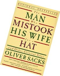 The Man Who Mistook His Wife For A Hat: And Other Clinical Tales