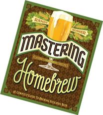 Mastering Homebrew: The Complete Guide to Brewing Delicious