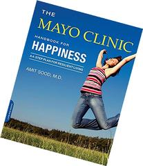The Mayo Clinic Handbook for Happiness: A Four-Step Plan for
