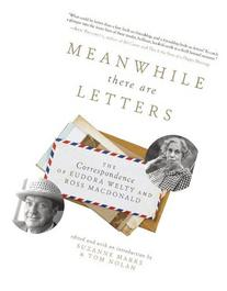 Meanwhile There Are Letters: The Correspondence of Eudora