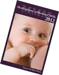 Medications and Mother's Milk 2012: A Manual of Lactational