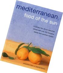 Mediterranean: Food Of The Sun: A culinary tour of sun-