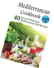 Mediterranean Cookbook: 40 Easy and Delicious Mediterranean