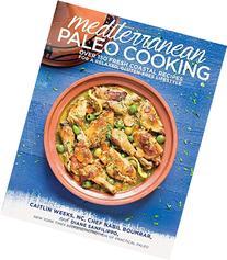 Mediterranean Paleo Cooking: Over 150 Fresh Coastal Recipes