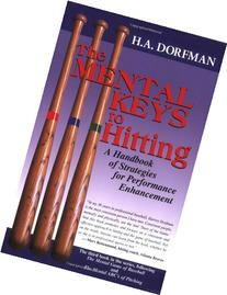 The Mental Keys to Hitting: A Handbook of Strategies for