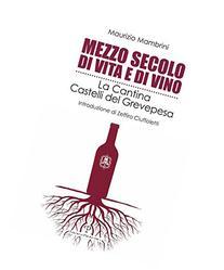 Mezzo secolo di vita e di vino: La Cantina Castelli del