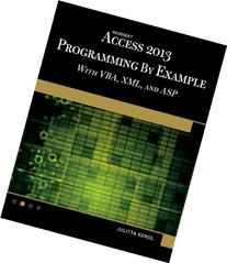 Microsoft Access 2013 Programming by Example with VBA, XML,