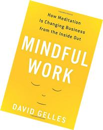 Mindful Work: How Meditation Is Changing Business from the