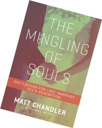 The Mingling of Souls: God's Design for Love, Marriage, Sex