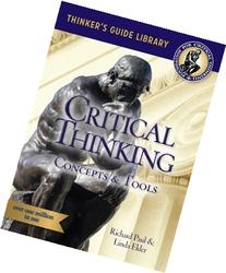 critical thinking concepts and tools by richard paul and linda elder Critical thinking: learn the tools the best thinkers use by richard paul & linda elder (pearson, 368 pages) critical thinking: the art of argument (2nd ed) by george rainbolt and sandra dwyer (wadsworth, 496 pages.