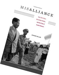 Misalliance: Ngo Dinh Diem, the United States, and the Fate