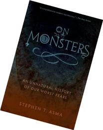 On Monsters : An Unnatural History of Our Worst Fears