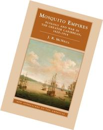 Mosquito Empires: Ecology and War in the Greater Caribbean,