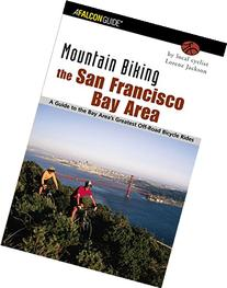 Mountain Biking the San Francisco Bay Area: A Guide To The