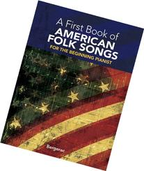 A First Book of American Folk Songs : 25 Favorite Pieces in