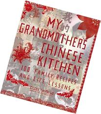 My Grandmother's Chinese Kitchen: 100 Family Recipes and