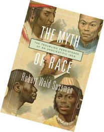The Myth of Race: The Troubling Persistence of an