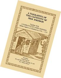 A Narrative of the Captivity of Mrs. Johnson, Together with